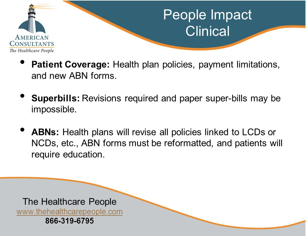 The Healthcare People www.thehealthcarepeople.com 866-319-6795 www.thehealthcarepeople.com Patient Coverage: Health plan policies, payment limitations, and new ABN forms.