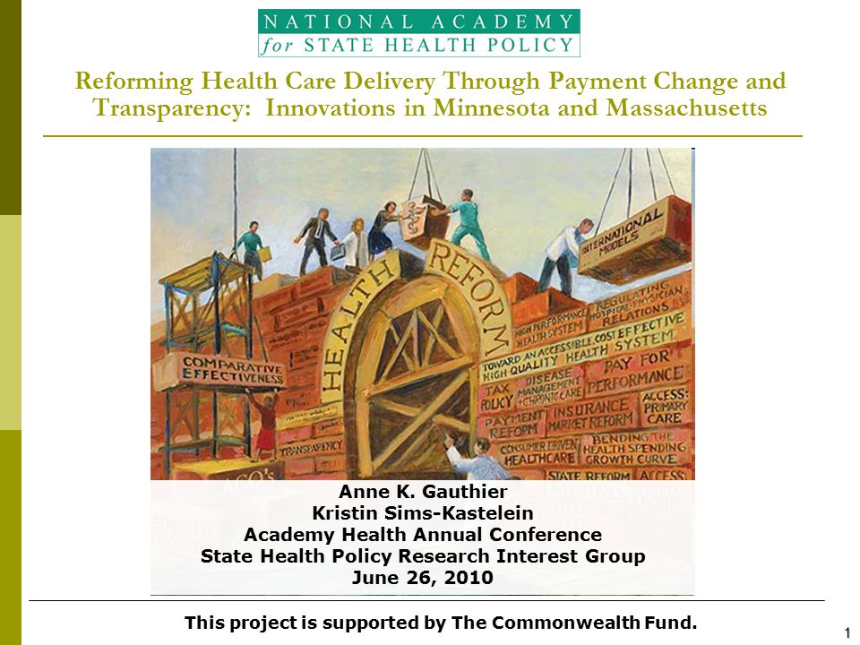 Reforming Health Care Delivery Through Payment Change and Transparency: Innovations in Minnesota and Massachusetts This project is supported by The Commonwealth Fund.