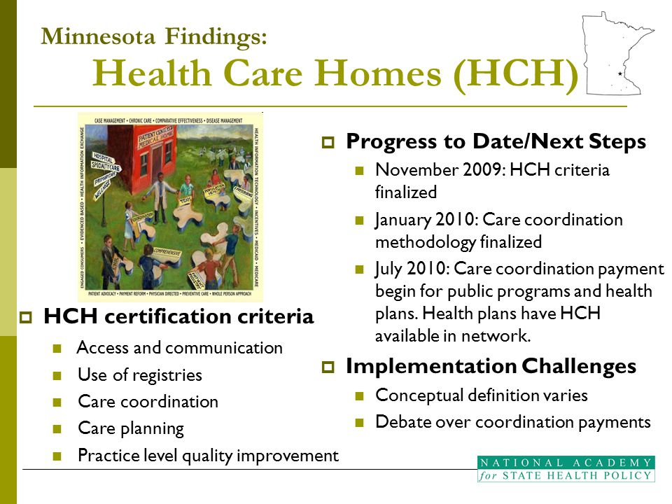 Health Care Homes (HCH)  Progress to Date/Next Steps November 2009: HCH criteria finalized January 2010: Care coordination methodology finalized July 2010: Care coordination payment begin for public programs and health plans.