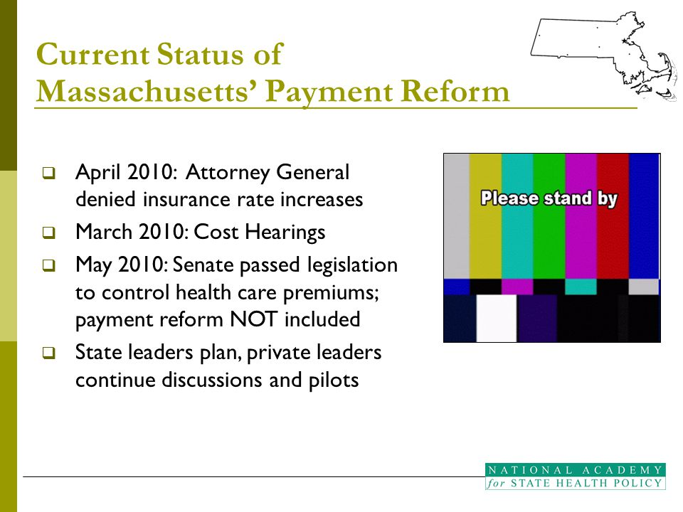Current Status of Massachusetts' Payment Reform  April 2010: Attorney General denied insurance rate increases  March 2010: Cost Hearings  May 2010: