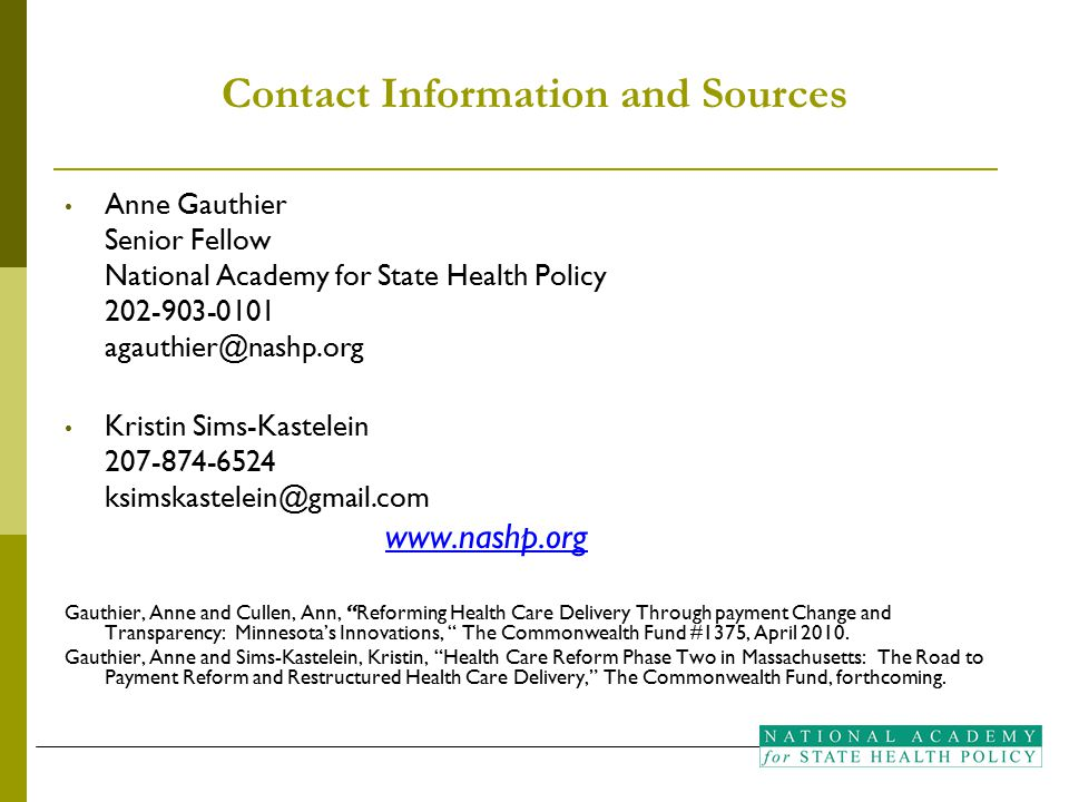 Contact Information and Sources Anne Gauthier Senior Fellow National Academy for State Health Policy 202-903-0101 agauthier@nashp.org Kristin Sims-Kas