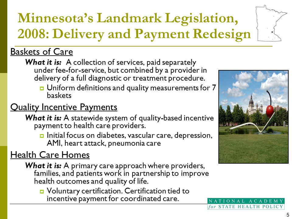 Minnesota's Landmark Legislation, 2008: Delivery and Payment Redesign Baskets of Care What it is: A collection of services, paid separately under fee-
