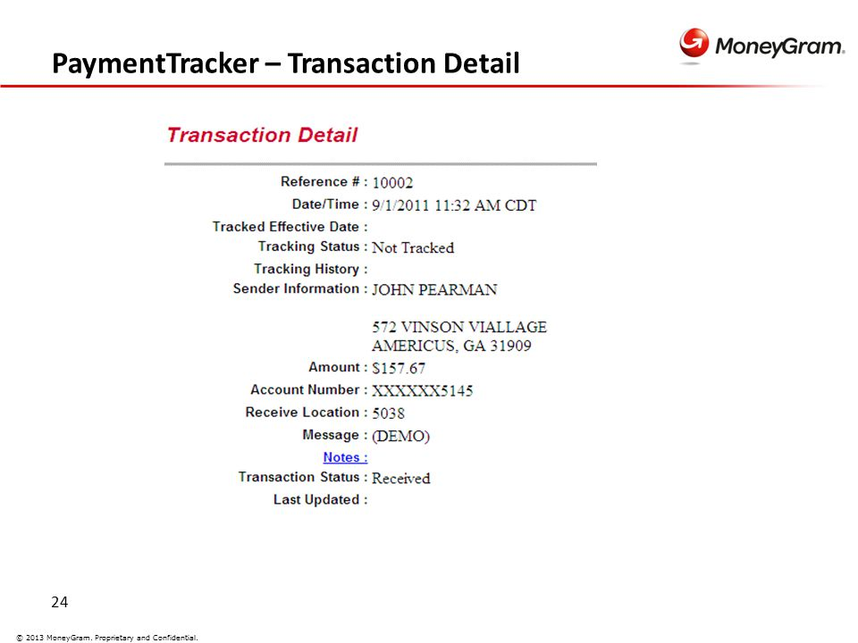 24 © 2013 MoneyGram. Proprietary and Confidential. PaymentTracker – Transaction Detail