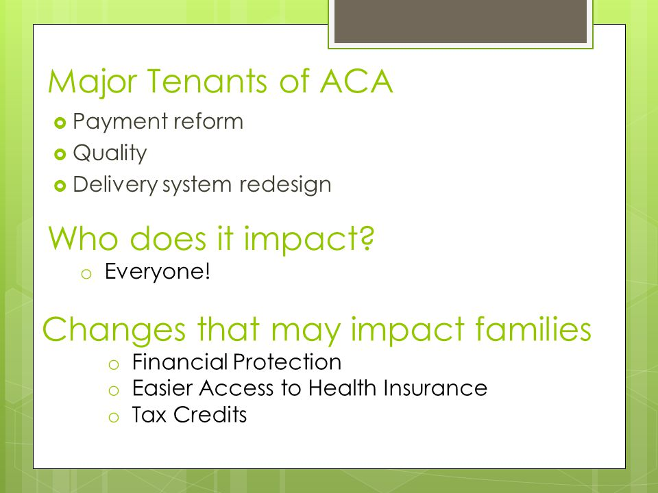 Major Tenants of ACA  Payment reform  Quality  Delivery system redesign Who does it impact.