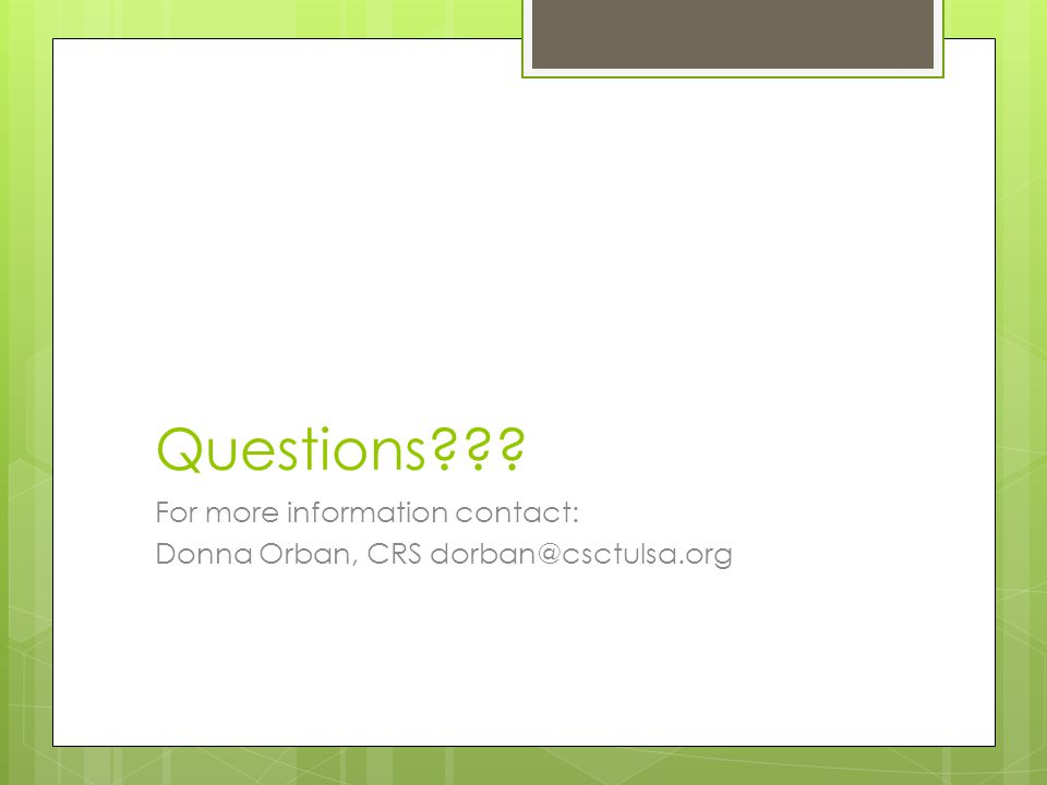 Questions For more information contact: Donna Orban, CRS dorban@csctulsa.org