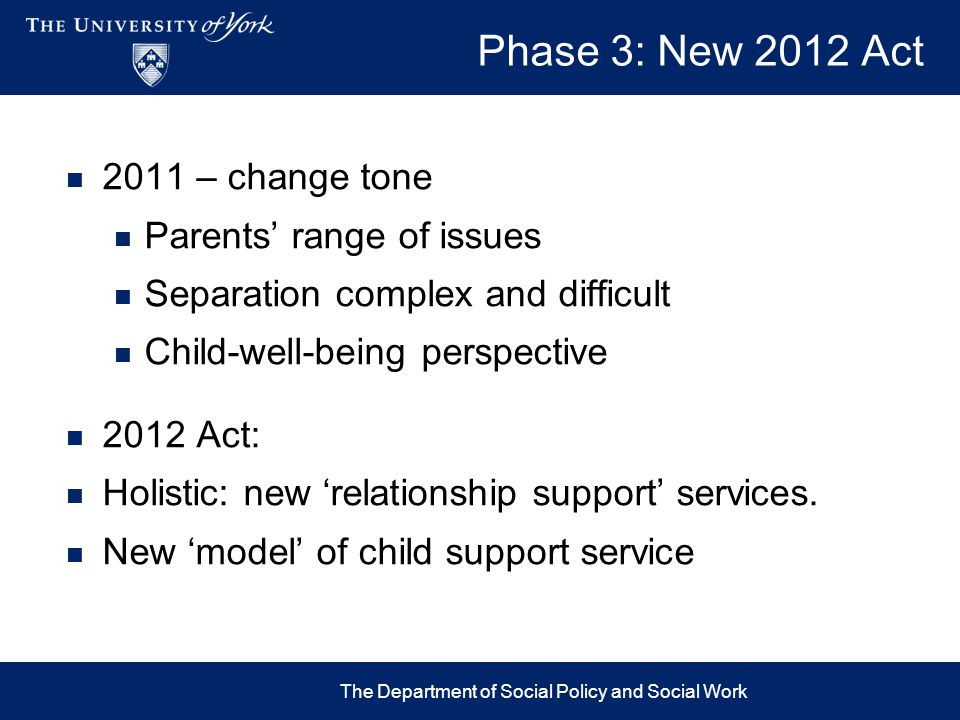 2011 – change tone Parents' range of issues Separation complex and difficult Child-well-being perspective 2012 Act: Holistic: new 'relationship suppor