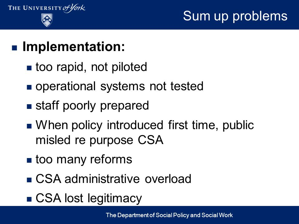 Sum up problems Implementation: too rapid, not piloted operational systems not tested staff poorly prepared When policy introduced first time, public