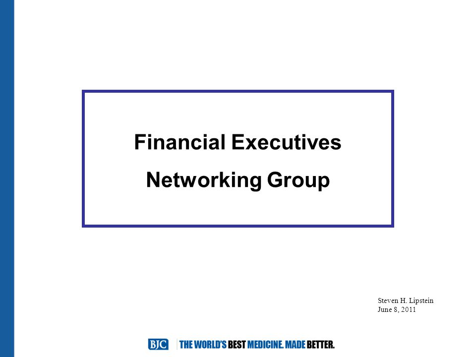 Financial Executives Networking Group Steven H. Lipstein June 8, 2011