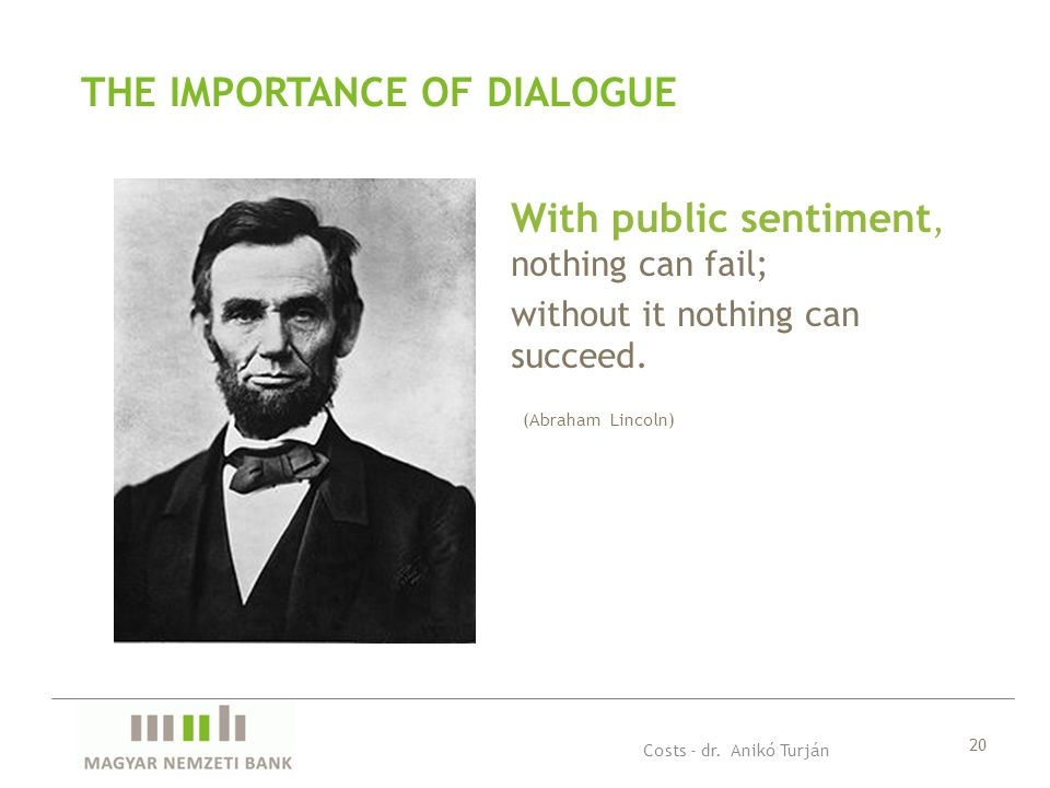 20 THE IMPORTANCE OF DIALOGUE With public sentiment, nothing can fail; without it nothing can succeed.