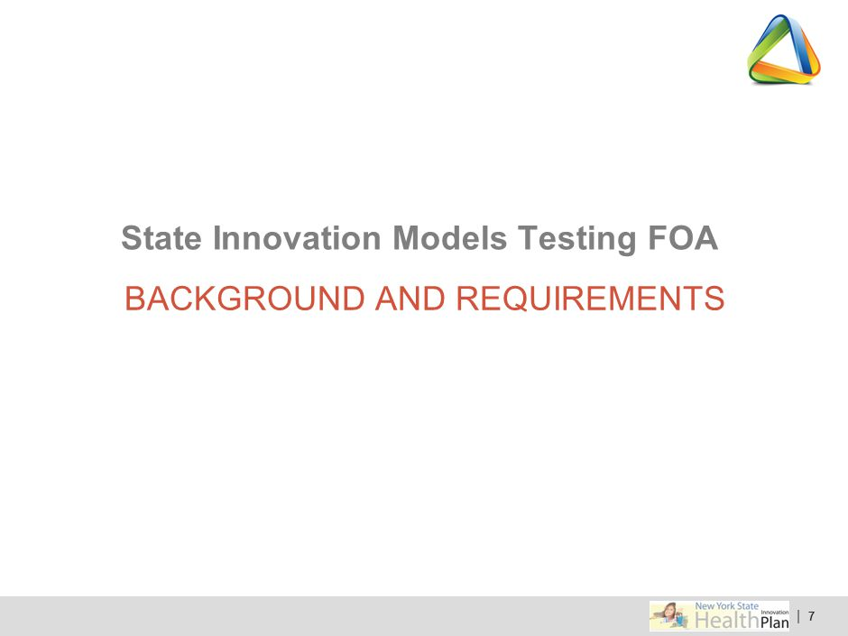 | 88 Centers for Medicare and Medicaid Services / Center for Medicare and Medicaid Innovation State Innovation Models: Round Two Funding FOA released 5/22/14 http://innovation.cms.gov/initiatives/state-innovations/ New York State will apply for a Model Testing Award http://innovation.cms.gov/initiatives/state-innovations/ Funding Opportunity Announcement (FOA)