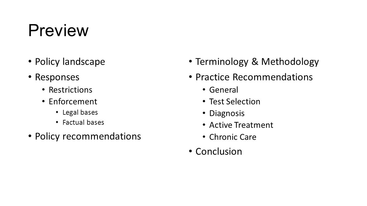 Preview Policy landscape Responses Restrictions Enforcement Legal bases Factual bases Policy recommendations Terminology & Methodology Practice Recommendations General Test Selection Diagnosis Active Treatment Chronic Care Conclusion