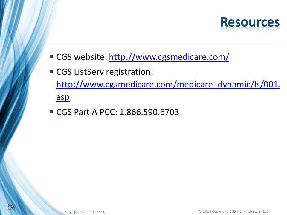  CGS website: http://www.cgsmedicare.com/http://www.cgsmedicare.com/  CGS ListServ registration: http://www.cgsmedicare.com/medicare_dynamic/ls/001.