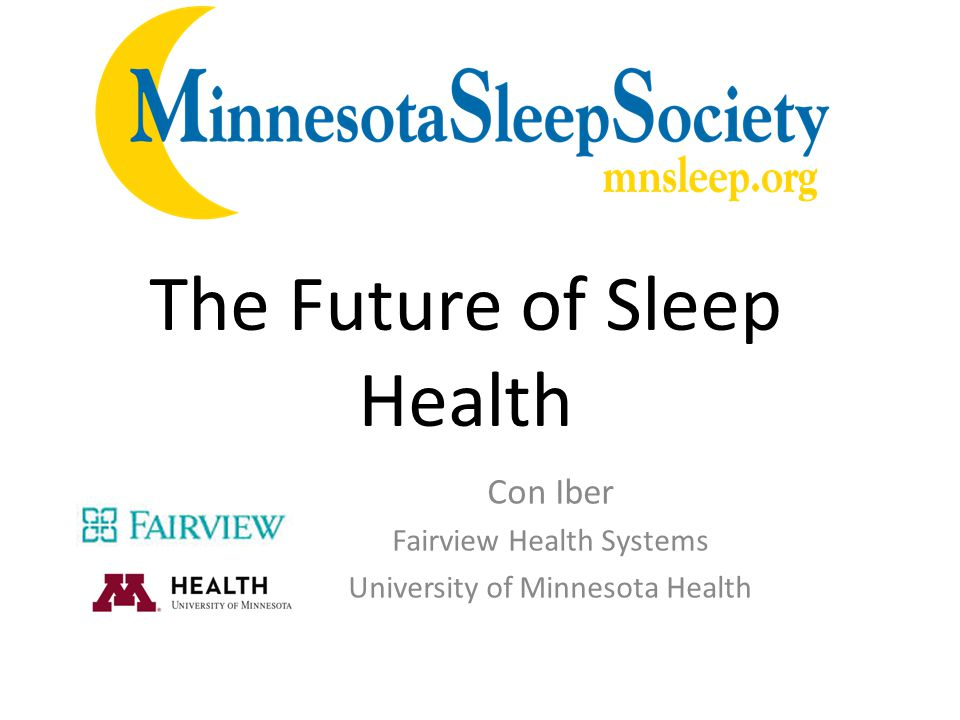 Con Iber Fairview Health Systems University of Minnesota Health The Future of Sleep Health