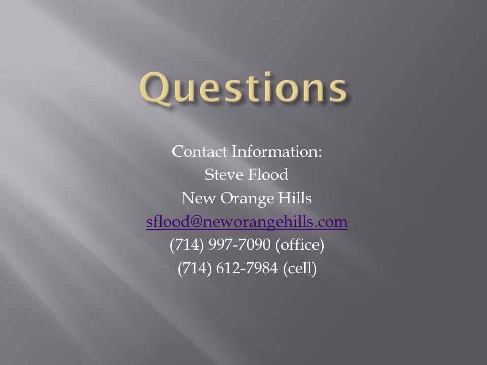Contact Information: Steve Flood New Orange Hills sflood@neworangehills.com (714) 997-7090 (office) (714) 612-7984 (cell)
