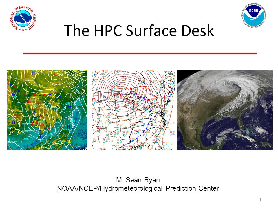 The HPC Surface Desk M. Sean Ryan NOAA/NCEP/Hydrometeorological Prediction Center 1