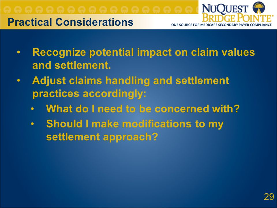 29 Recognize potential impact on claim values and settlement. Adjust claims handling and settlement practices accordingly: What do I need to be concer