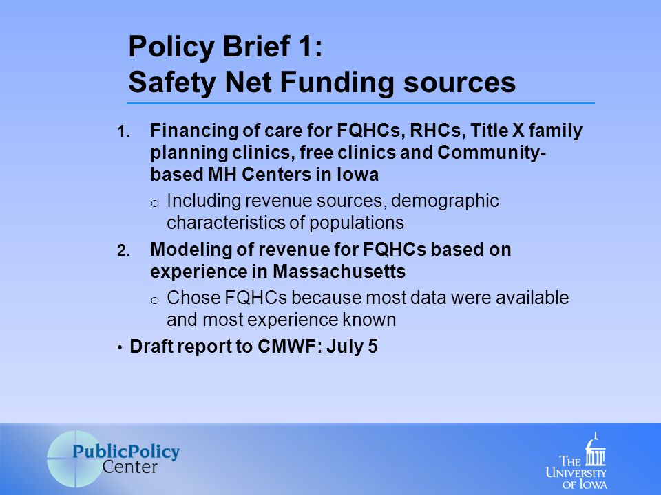 1. Financing of care for FQHCs, RHCs, Title X family planning clinics, free clinics and Community- based MH Centers in Iowa o Including revenue source