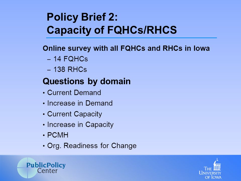 Online survey with all FQHCs and RHCs in Iowa – 14 FQHCs – 138 RHCs Questions by domain Current Demand Increase in Demand Current Capacity Increase in Capacity PCMH Org.
