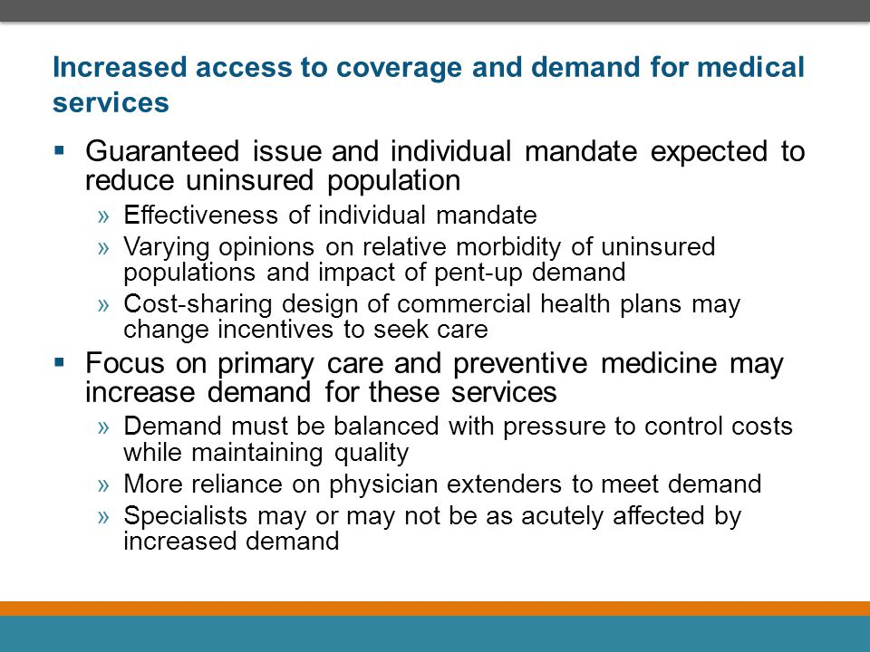 Increased access to coverage and demand for medical services  Guaranteed issue and individual mandate expected to reduce uninsured population »Effect