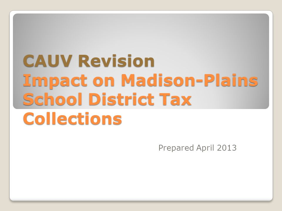 CAUV Revision Impact on Madison-Plains School District Tax Collections Prepared April 2013