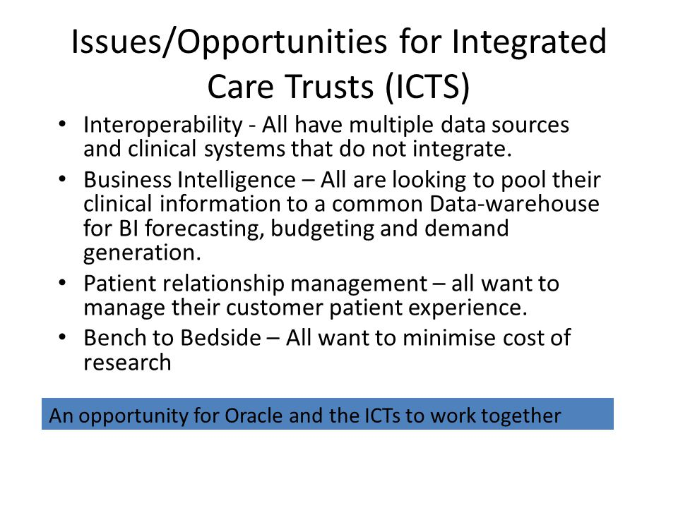 Issues/Opportunities for Integrated Care Trusts (ICTS) Interoperability - All have multiple data sources and clinical systems that do not integrate.