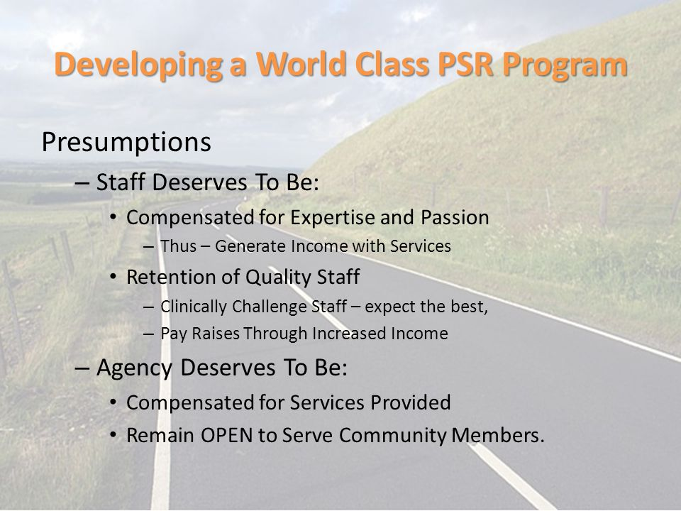 Developing a World Class PSR Program Presumptions – Staff Deserves To Be: Compensated for Expertise and Passion – Thus – Generate Income with Services