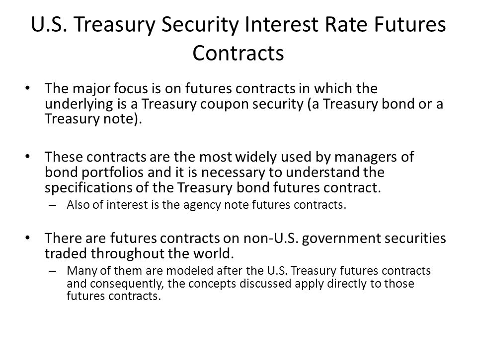 U.S. Treasury Security Interest Rate Futures Contracts The major focus is on futures contracts in which the underlying is a Treasury coupon security (