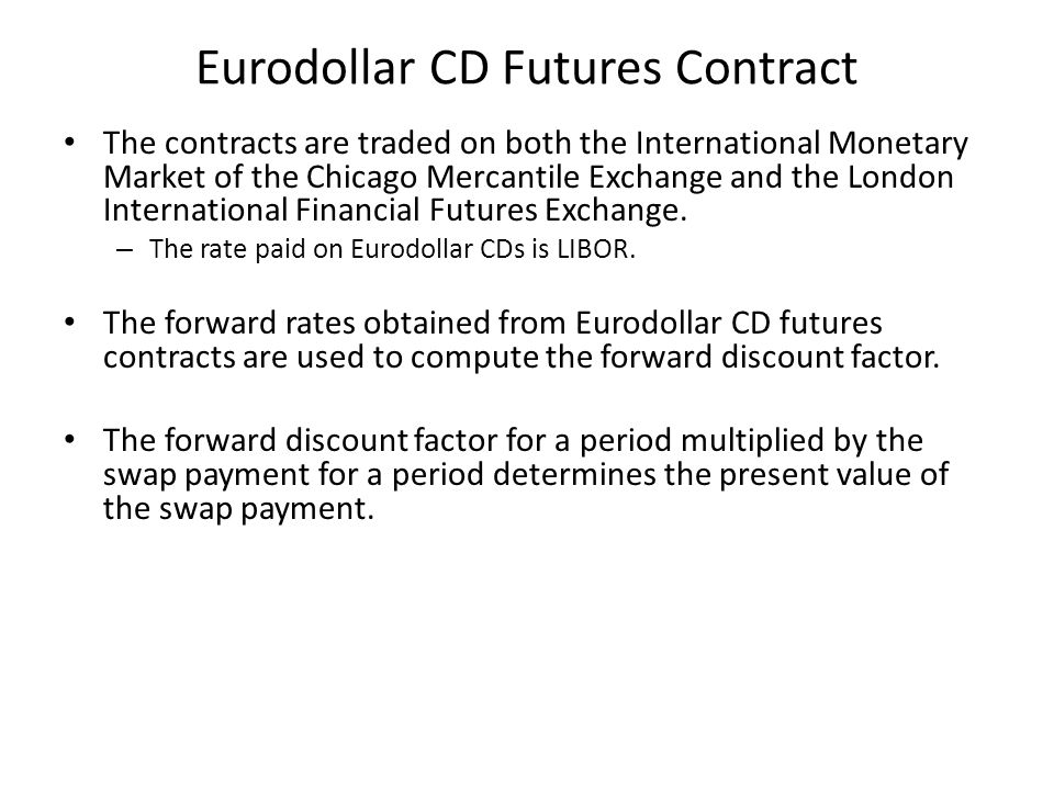 Eurodollar CD Futures Contract The contracts are traded on both the International Monetary Market of the Chicago Mercantile Exchange and the London In