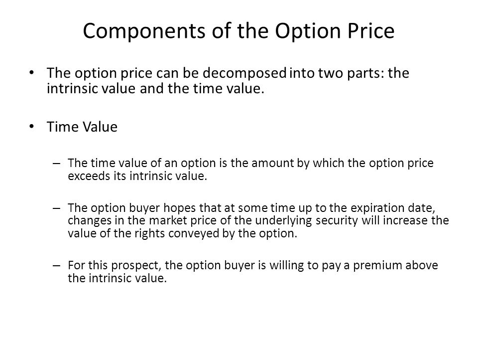 Components of the Option Price The option price can be decomposed into two parts: the intrinsic value and the time value. Time Value – The time value
