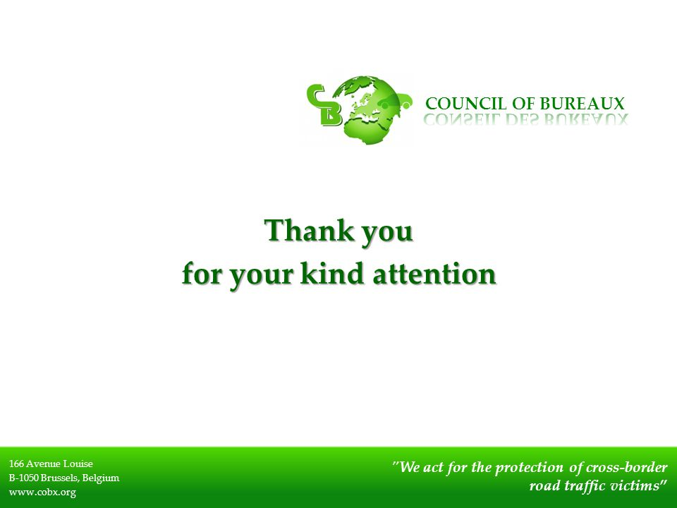″We act for the protection of cross-border road traffic victims 166 Avenue Louise B-1050 Brussels, Belgium www.cobx.org Thank you for your kind attention COUNCIL OF BUREAUX