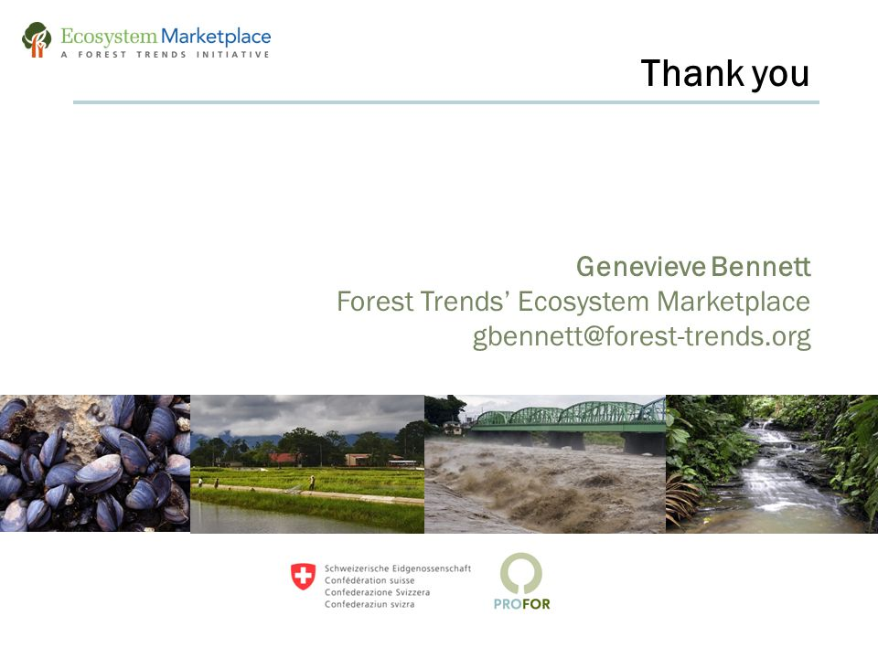 Genevieve Bennett Forest Trends' Ecosystem Marketplace gbennett@forest-trends.org Thank you