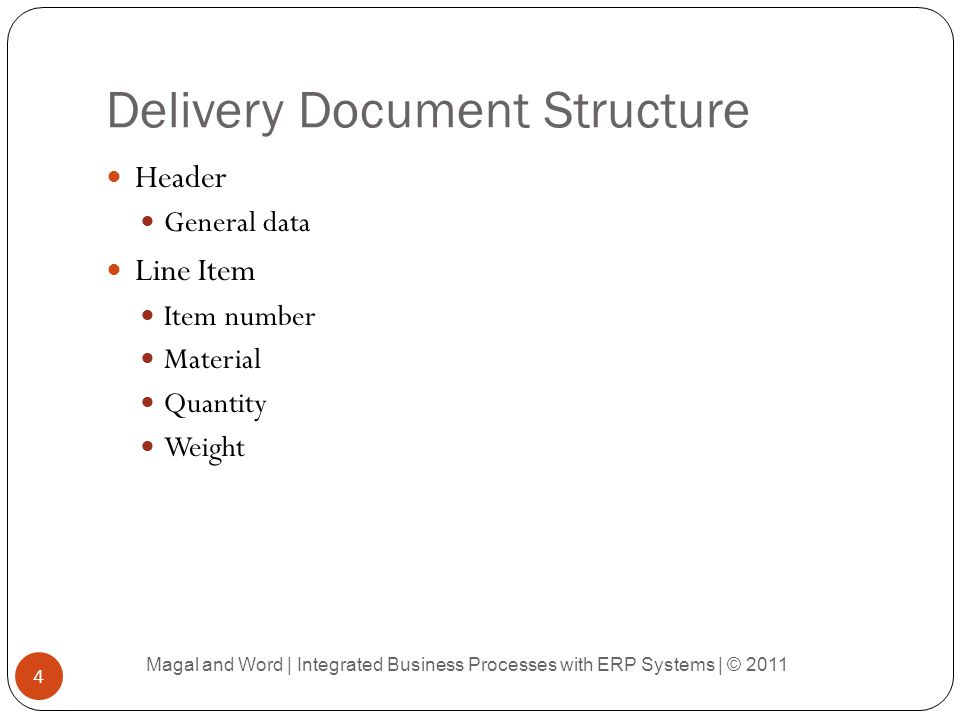 Delivery Document Structure Header General data Line Item Item number Material Quantity Weight Magal and Word | Integrated Business Processes with ERP