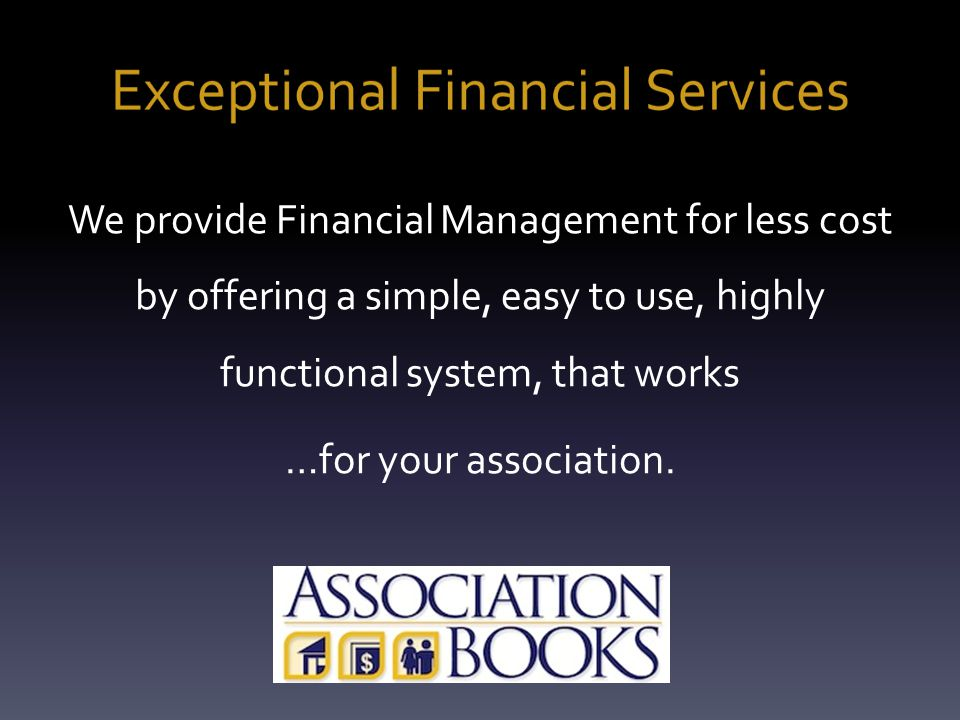 We provide Financial Management for less cost by offering a simple, easy to use, highly functional system, that works …for your association.