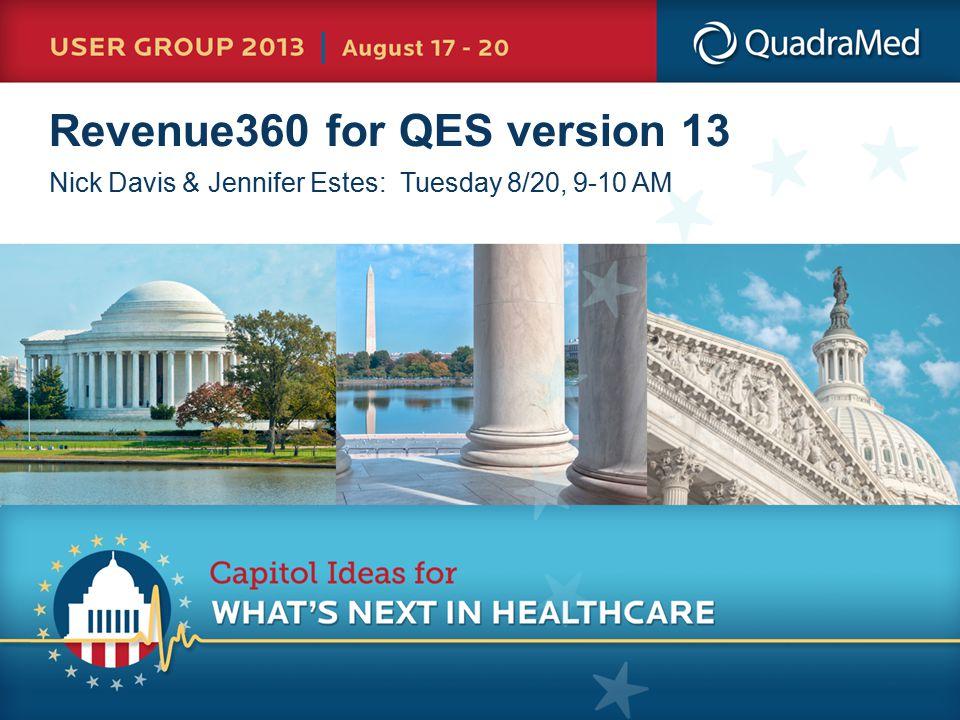 Revenue360 for QES version 13 Nick Davis & Jennifer Estes: Tuesday 8/20, 9-10 AM
