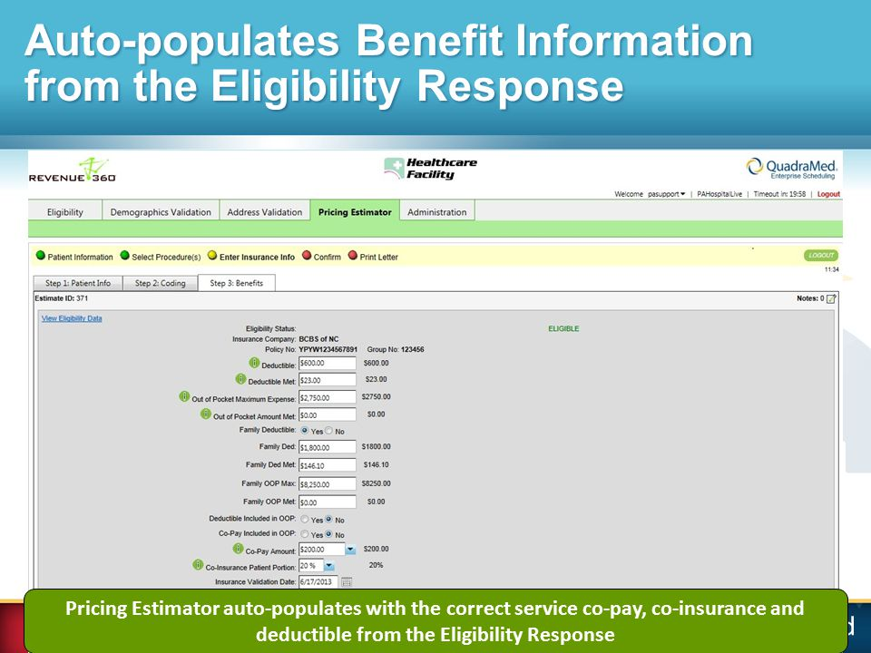 Pricing Estimator auto-populates with the correct service co-pay, co-insurance and deductible from the Eligibility Response Auto-populates Benefit Information from the Eligibility Response
