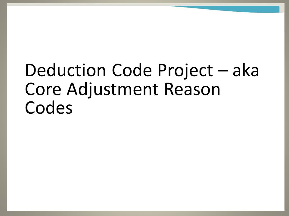 Deduction Code Project – aka Core Adjustment Reason Codes