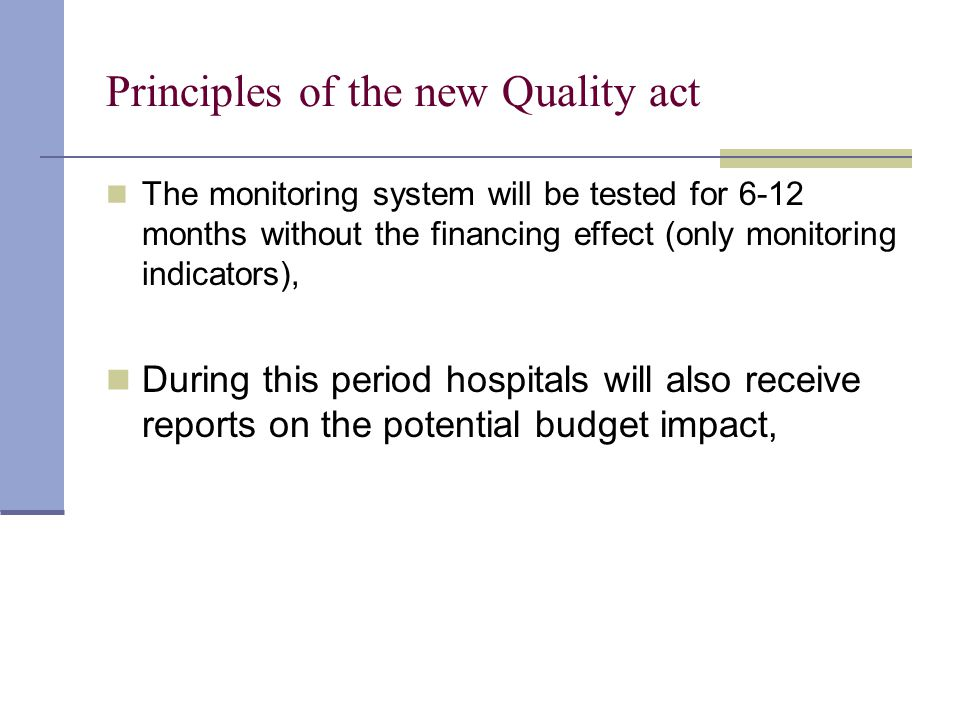 Principles of the new Quality act The monitoring system will be tested for 6-12 months without the financing effect (only monitoring indicators), During this period hospitals will also receive reports on the potential budget impact,