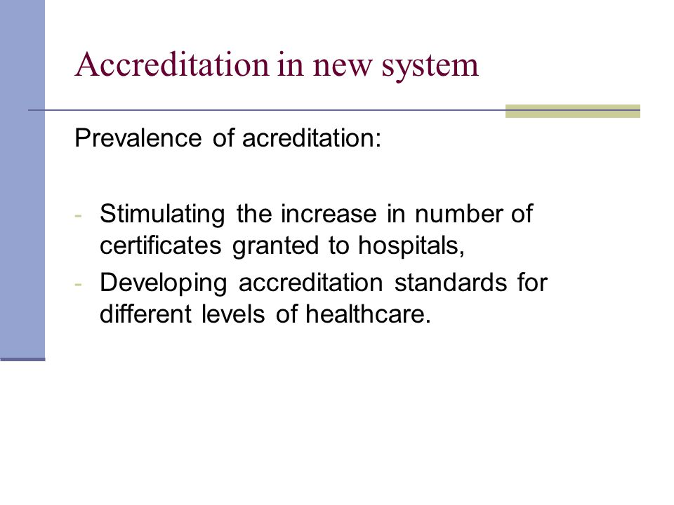 Accreditation in new system Prevalence of acreditation: - Stimulating the increase in number of certificates granted to hospitals, - Developing accreditation standards for different levels of healthcare.