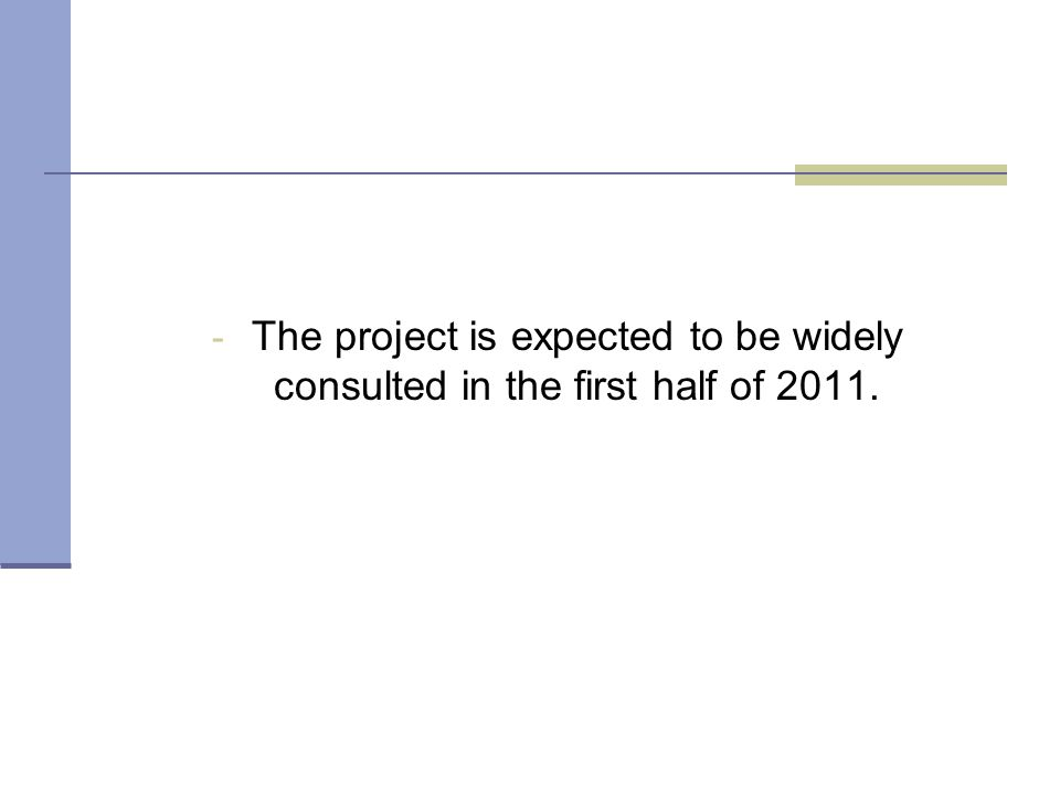 - The project is expected to be widely consulted in the first half of 2011.