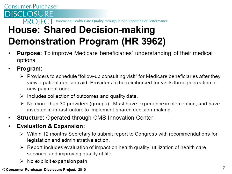 House: Shared Decision-making Demonstration Program (HR 3962) Purpose: To improve Medicare beneficiaries' understanding of their medical options.