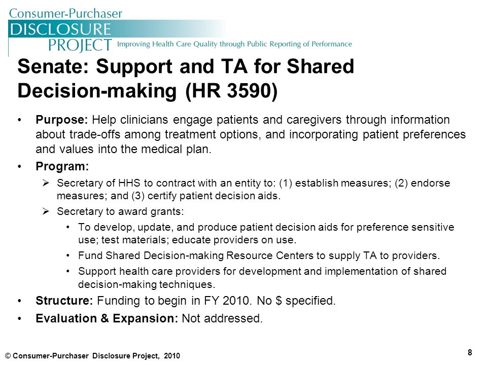 Senate: Support and TA for Shared Decision-making (HR 3590) Purpose: Help clinicians engage patients and caregivers through information about trade-offs among treatment options, and incorporating patient preferences and values into the medical plan.