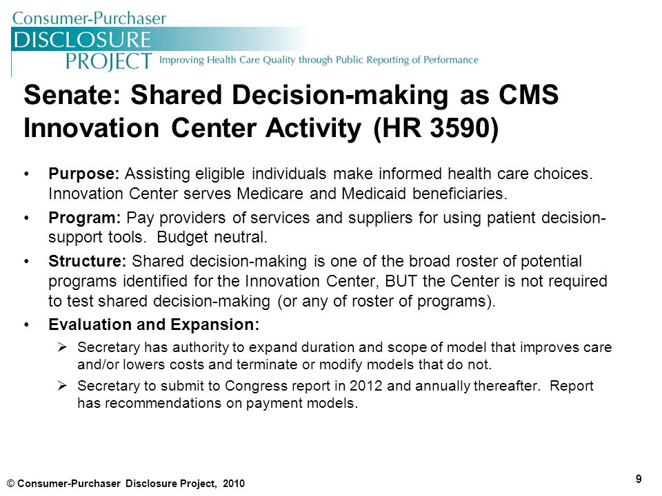 Senate: Shared Decision-making as CMS Innovation Center Activity (HR 3590) Purpose: Assisting eligible individuals make informed health care choices.