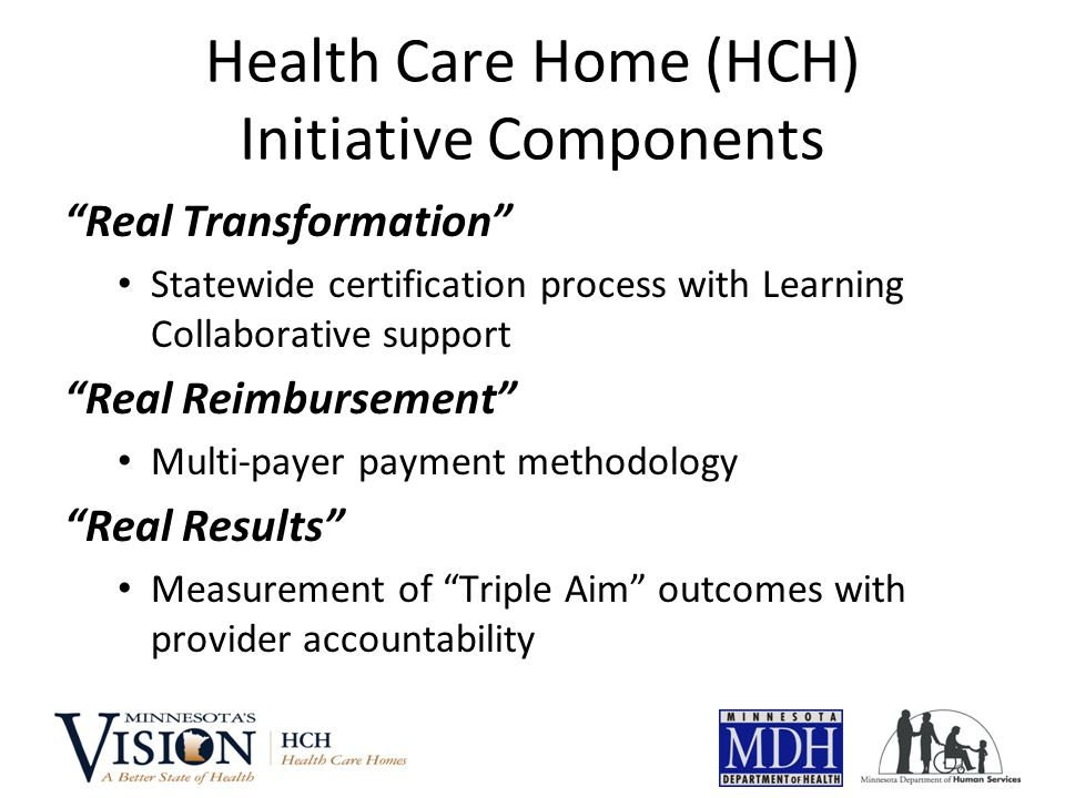 "Health Care Home (HCH) Initiative Components ""Real Transformation"" Statewide certification process with Learning Collaborative support ""Real Reimburse"