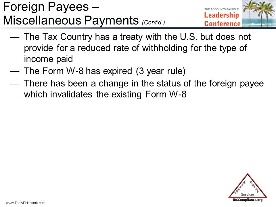 www.TheAPNetwork.com Foreign Payees – Miscellaneous Payments (Cont'd.) —The Tax Country has a treaty with the U.S.
