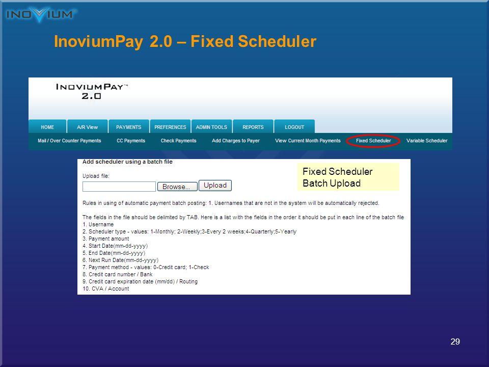 29 InoviumPay 2.0 – Fixed Scheduler Fixed Scheduler Batch Upload Fixed Scheduler Batch Upload
