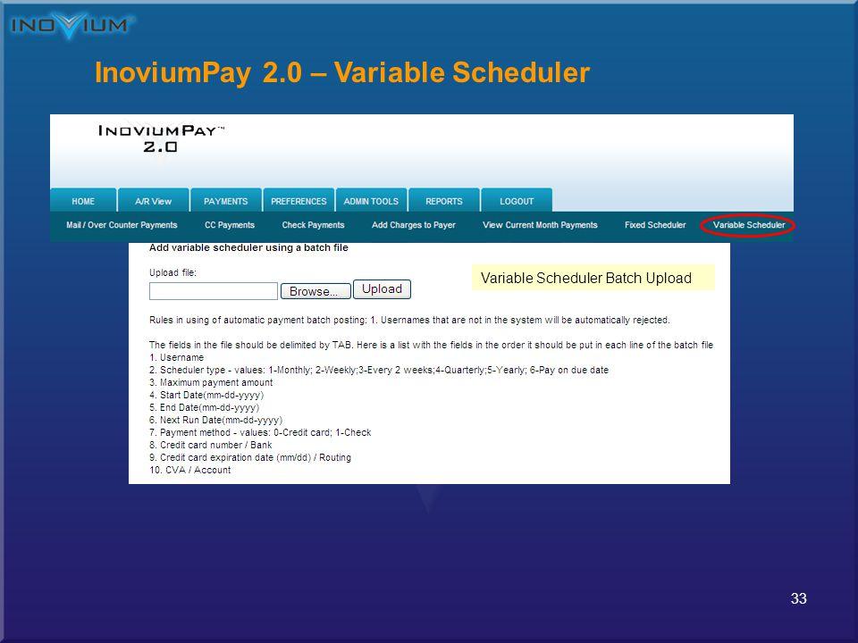 33 InoviumPay 2.0 – Variable Scheduler Variable Scheduler Batch Upload