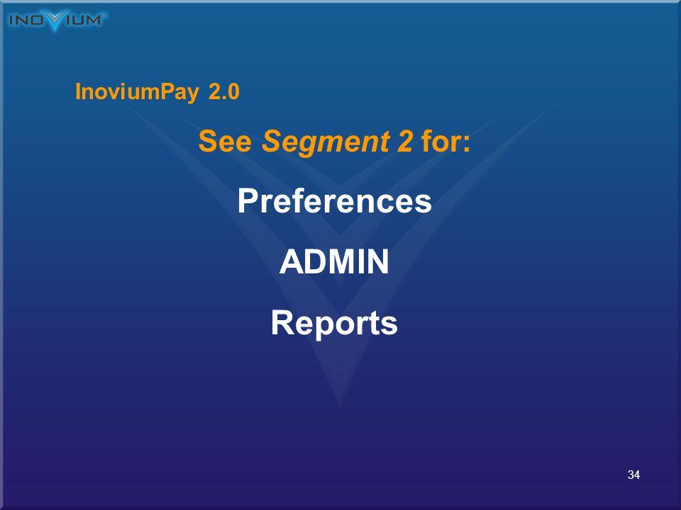 34 InoviumPay 2.0 See Segment 2 for: Preferences ADMIN Reports