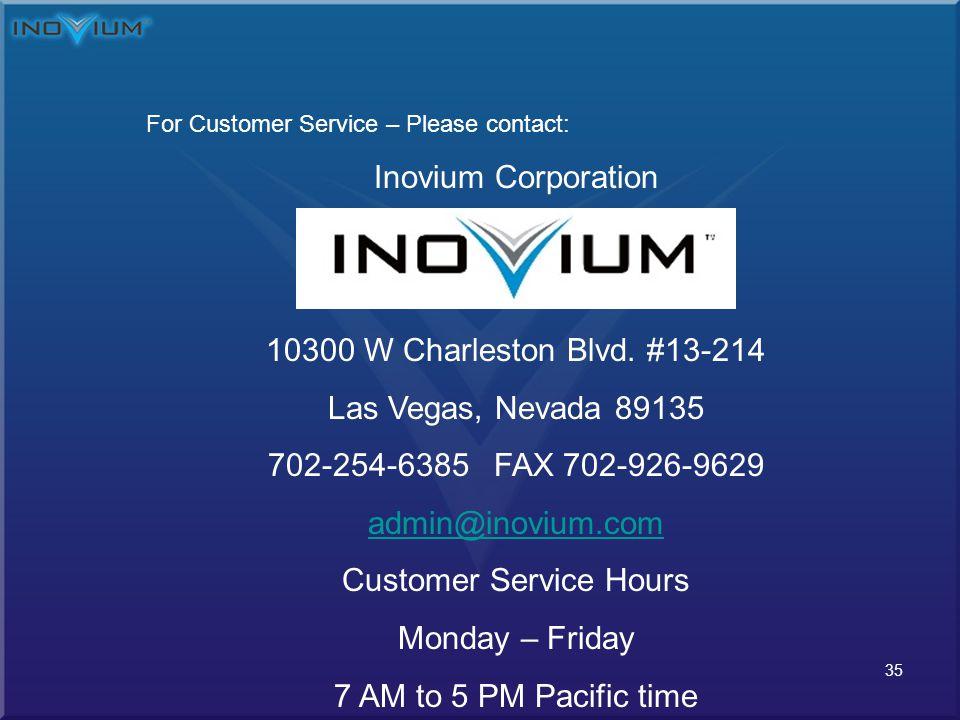 35 For Customer Service – Please contact: Inovium Corporation 10300 W Charleston Blvd.