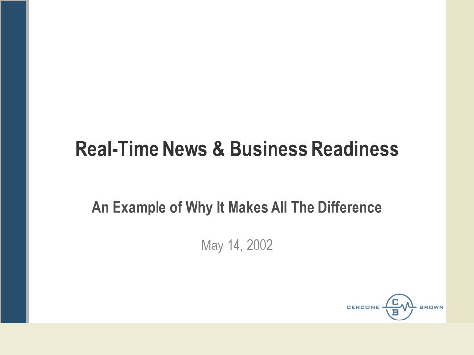 Real-Time News & Business Readiness An Example of Why It Makes All The Difference May 14, 2002