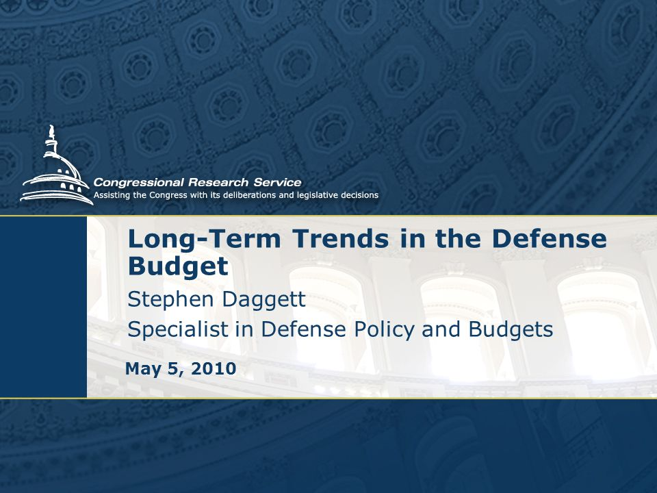 Long-Term Trends in the Defense Budget Stephen Daggett Specialist in Defense Policy and Budgets May 5, 2010